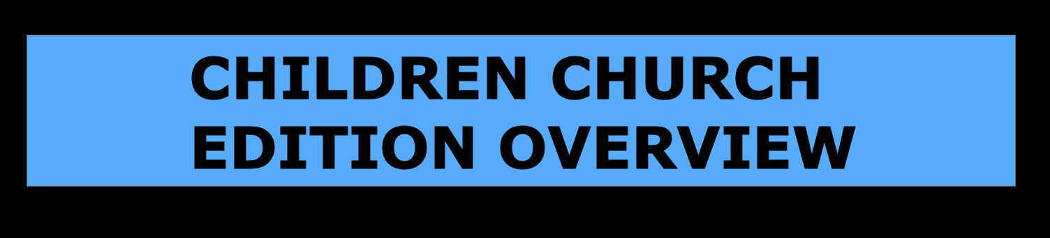 CHILDREN CHURCH EDITION OVERVIEW